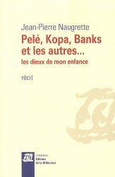 Pelé, Kopa, Banks et les autres... Les dieux de mon enfance