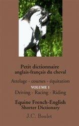 Petit dictionnaire du cheval. Volume 1 : Attelages, courses, équitation, Edition bilingue français-anglais