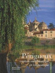 Périgueux, capitale emblématique et énigmatique