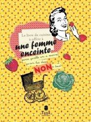 Petit livre de cuisine à offrir à une femme enceinte qui en a marre qu'on lui dise non à tout