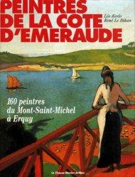 Peintres de la Côte d'Emeraude. 160 peintres du Mont-Saint-Michel à Erquy