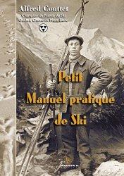 Petit Manuel pratique de Ski. Réédition enrichie du texte publié en 1932