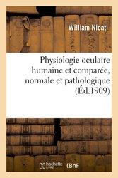 Physiologie oculaire humaine et comparée, normale et pathologique