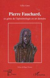 Pierre Fauchard, ce génie de l'épistémologie en art dentaire