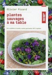 Plantes sauvages à ma table. De la cueillette à l'assiette, recettes gourmandes 100 % végétales