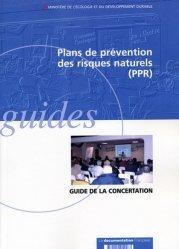 Plans de prévention des risques naturels prévisibles (PPR). Guide de la concertation entre l'état et les collectivités territoriales