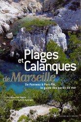 Plages et calanques de Marseille. De Ponteau à Port-Pin, le guide des bords de mer