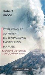 Pour dénouer au présent les traumatismes émotionnels du passé. Réflexologie émotionnelle et olfactothérapie réflexe