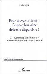 Pour sauver la Terre : l'espèce humaine doit-elle disparaître ? De l'humanisme à l'humanicide : les délires terroristes des néo-malthusiens