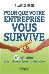 Pour que votre entreprise vous survive. 40 réflexions pour mieux préparer votre relève