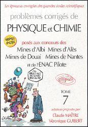 Problèmes corrigés de Physique et Chimie posés aux concours des Mines d'Albi, Mines d'Alès, Mines de Douai, Mines de Nantes, et de l'ENAC Pilote Tome 7