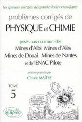 Problèmes corrigés de Physique et Chimie posés aux concours des Mines d'Albi, Mines d'Alès, Mines de Douai, Mines de Nantes, et de l'ENAC Pilote Tome 5