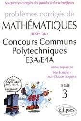 Problèmes corrigés de mathématiques posés aux concours communs Polytechniques de E3A / E4A Tome 3