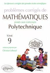 Problèmes corrigés de Mathématiques posés au concours Polytechnique 2011-2013 - Tome 9