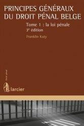 Principes généraux du droit pénal belge. Tome 1, La loi pénale, 3e édition