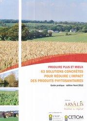 Produire plus et mieux, 63 solutions concrètes pour réduire l'impact des produits phytosanitaires