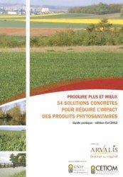 Produire plus et mieux - 53 solutions concrètes pour réduire l'impact des produits phytosanitaires