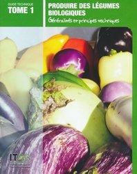 Produire des légumes biologiques Tome 1
