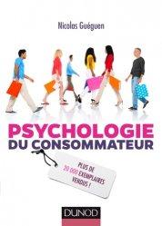 Psychologie du consommateur. Pour mieux comprendre comment on vous influence, 3e édition