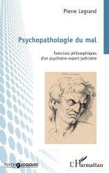 PSYCHOPATHOLOGIE DU MAL : EXERCICES PHILOSOPHIQUES D'UN PSYCHIATRE EXPERT JUDICIAIRE  |
