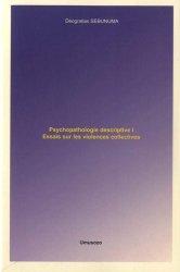 Psychopathologie descriptive. Tome 1, Essais sur les violences collectives