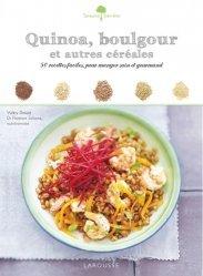 Quinoa, boulgour et autres céréales. 50 recettes faciles, pour manger sain et gourmand