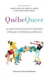 Quebequeer : le queer dans les prod litter, artistiques et mediatiques quebecois