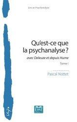 Qu'est-ce que la psychanalyse ? Avec Deleuze et depuis Hume Tome 1