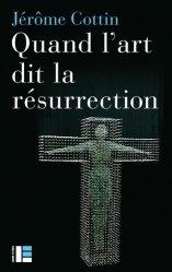 Quand l'art dit la résurrection. Huit oeuvres, du VIe au XXIe siècle
