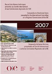 Recueil des thèmes techniques présentés au Comité international et aux Commissions régionales de l'OIE 2007