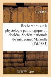 Recherches sur la physiologie pathologique du choléra. Société nationale de médecine de Marseille