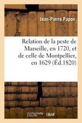 Relation de la peste de Marseille, en 1720, et de celle de Montpellier, en 1629 ; (Éd.1820)