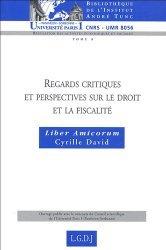 Regards critiques et perspectives sur le droit et la fiscalité. Liber amicorum Cyrille David