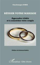 Réussir votre mariage. Apprendre à bâtir et à consolider votre couple