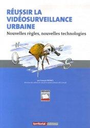 Réussir la vidéosurveillance urbaine. Nouvelles règles, nouvelles technologies