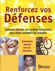 Renforcez vos défenses. Comment stimuler son système immunitaire pour mieux combattre les maladies