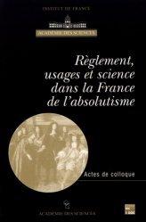 Règlement, usages et science dans la France de l'absolutisme