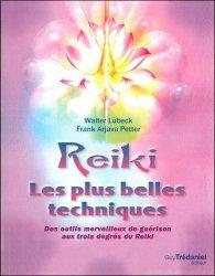 Reiki, les plus belles techniques. Des outils merveilleux de guérison aux trois degrés du Reiki