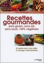 Recettes gourmandes, sans gluten, lait, oeufs, 100% végétales