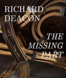 Richard Deacon. The Missing Part