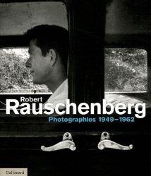 Robert Rauschenberg. Photographies 1949-1962