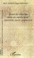 Ruses de l'humain dans un monde rusé: identités, unité, complexité
