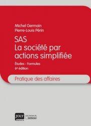 SAS, la société par actions simplifiée. Etudes, formules, 6e édition