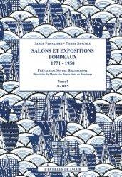 Salons et expositions Bordeaux (1771-1950). Répertoire des exposants et liste de leurs oeuvres (3 volumes)