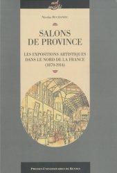 Salons de province. Les expositions artistiques dans le nord de la France (1870-1914)
