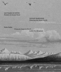 Sauvages nudités. Peindre le Grand Nord (Peder Balke, François-Auguste Biard, Anna-Eva Bergman), Edition bilingue français-anglais