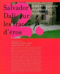 Salvador Dali : sur les traces d'Eros. Actes du collocque international de Cerisy