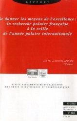 Se donner les moyens de l'excellence : la recherche polaire française à la veille de l'année polaire internationale N°230 Session 2006-2007. Rapport  sur la place de la France dans les enjeux internationaux de la recherche en milieu polaire: le cas de l'A