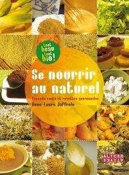 Se nourrir au naturel. Conseils santé et recettes gourmandes