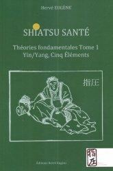 Shiatsu santé - Théories fondamentales tome 1